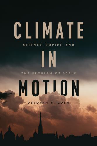 "Deborah Coen, ""Climate in Motion,"" Book Cover"